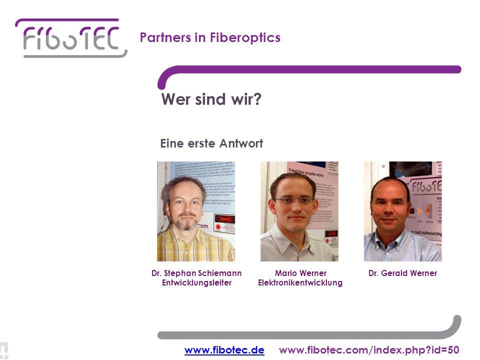 Wer sind wir. Einführung Partners in Fiberoptics Eine erste Antwort Dr.