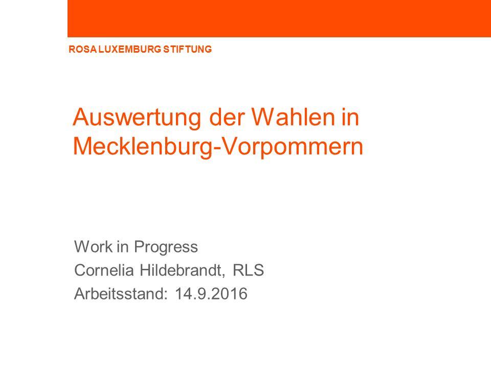 ROSA LUXEMBURG STIFTUNG Auswertung der Wahlen in Mecklenburg-Vorpommern Work in Progress Cornelia Hildebrandt, RLS Arbeitsstand: 14.9.2016