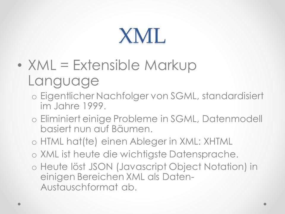 XML XML = Extensible Markup Language o Eigentlicher Nachfolger von SGML, standardisiert im Jahre 1999.