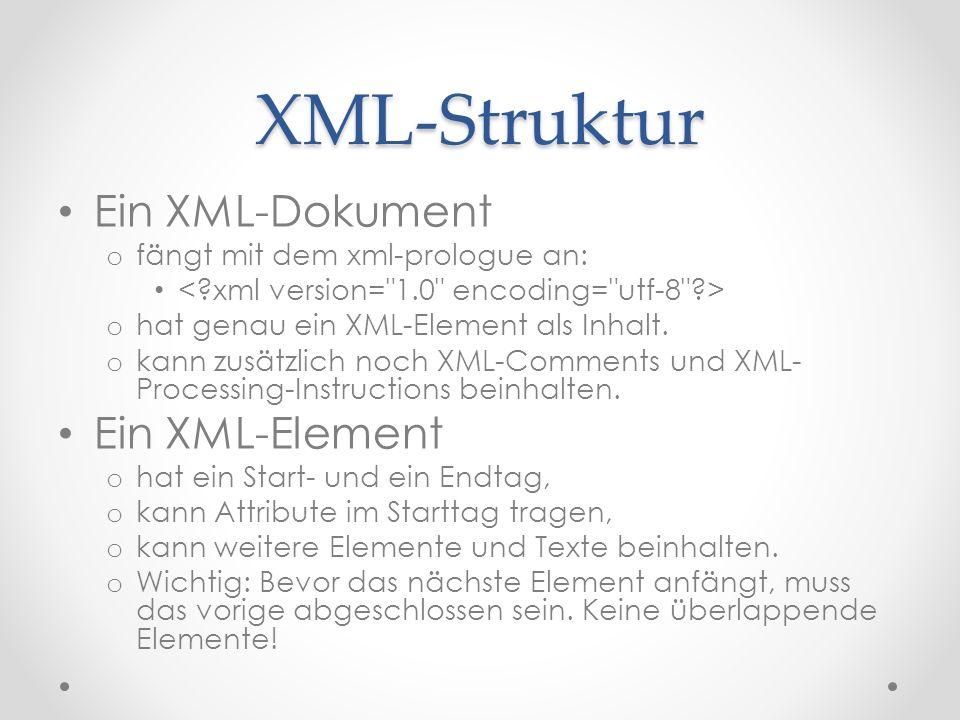 XML-Struktur Ein XML-Dokument o fängt mit dem xml-prologue an: o hat genau ein XML-Element als Inhalt.