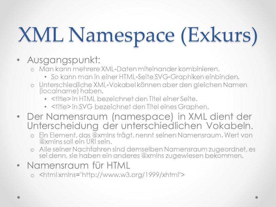 XML Namespace (Exkurs) Ausgangspunkt: o Man kann mehrere XML-Daten miteinander kombinieren.