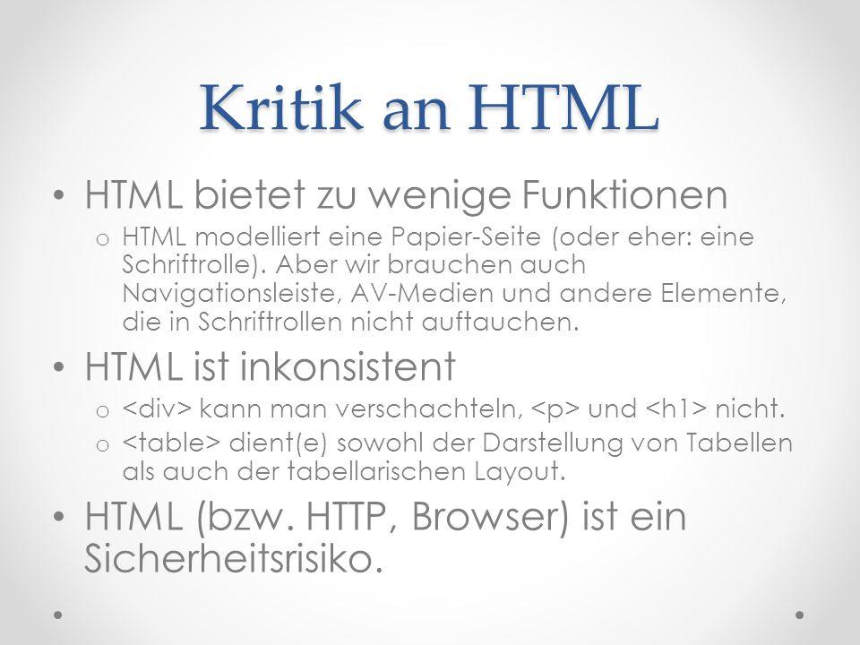 Kritik an HTML HTML bietet zu wenige Funktionen o HTML modelliert eine Papier-Seite (oder eher: eine Schriftrolle).