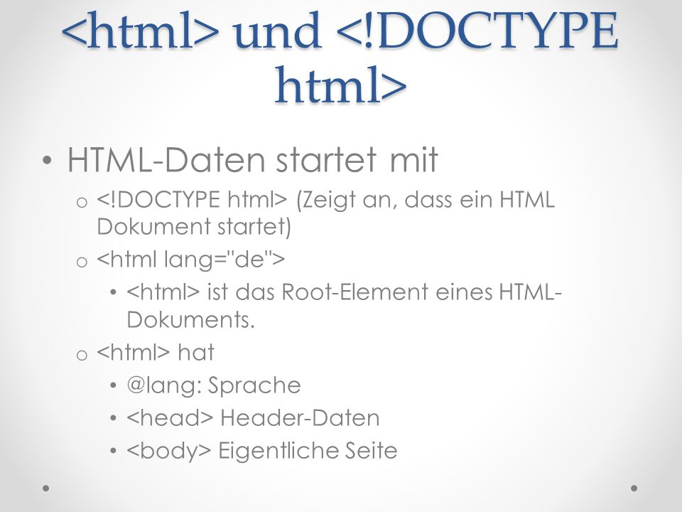 und und HTML-Daten startet mit o (Zeigt an, dass ein HTML Dokument startet) o ist das Root-Element eines HTML- Dokuments.