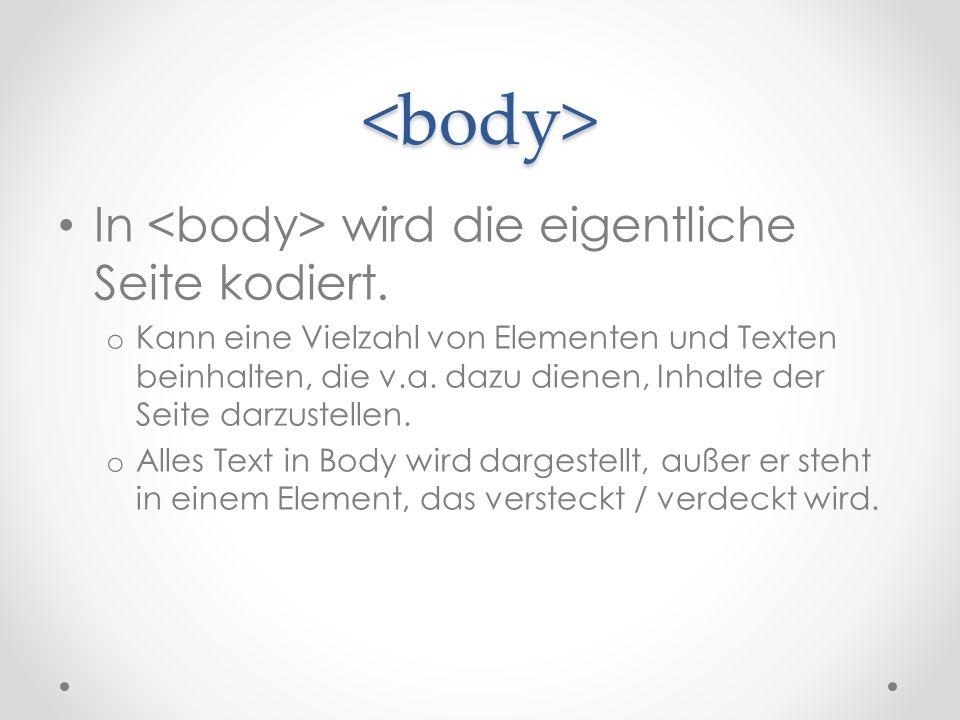 <body> In wird die eigentliche Seite kodiert.