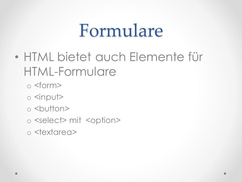 Formulare HTML bietet auch Elemente für HTML-Formulare o o mit o