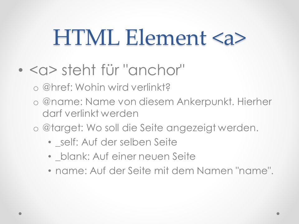 HTML Element HTML Element steht für anchor o @href: Wohin wird verlinkt.