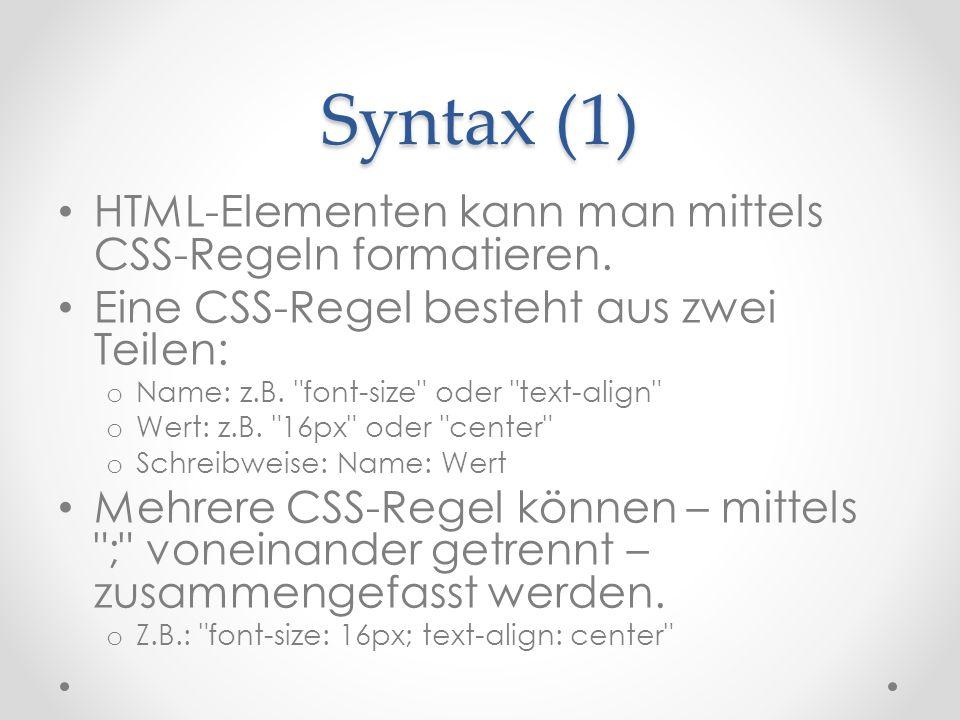 Syntax (1) HTML-Elementen kann man mittels CSS-Regeln formatieren.