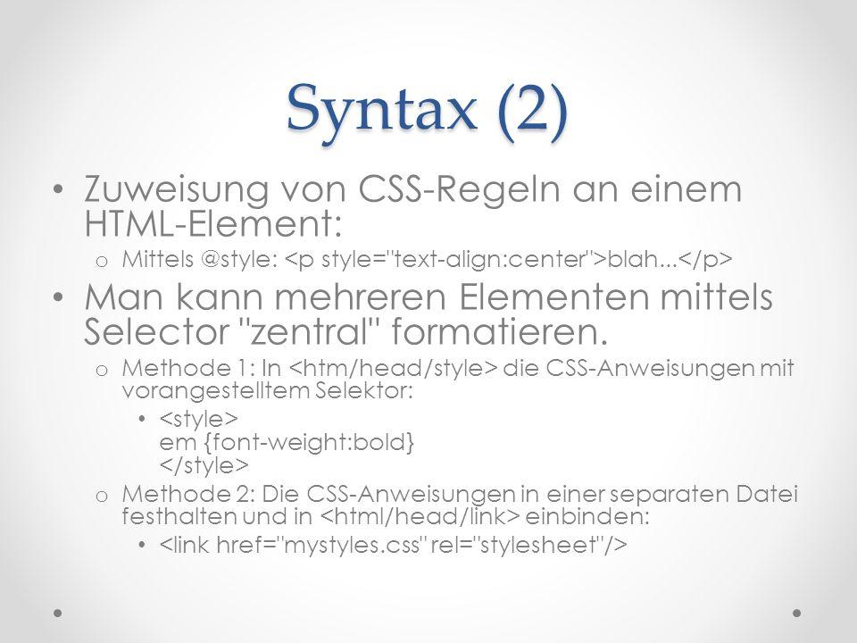 Syntax (2) Zuweisung von CSS-Regeln an einem HTML-Element: o Mittels @style: blah...