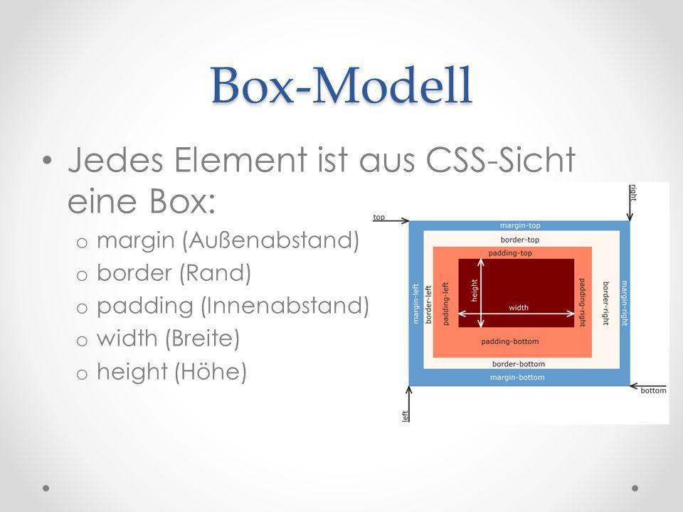 Box-Modell Jedes Element ist aus CSS-Sicht eine Box: o margin (Außenabstand) o border (Rand) o padding (Innenabstand) o width (Breite) o height (Höhe)