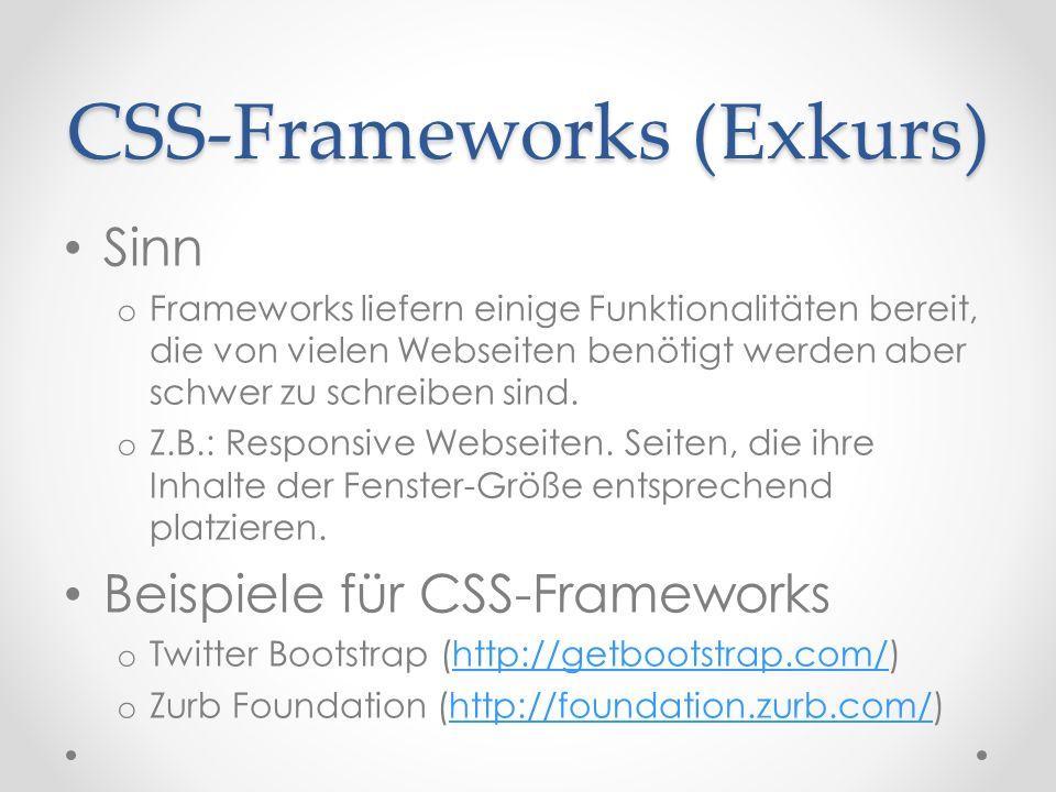 CSS-Frameworks (Exkurs) Sinn o Frameworks liefern einige Funktionalitäten bereit, die von vielen Webseiten benötigt werden aber schwer zu schreiben sind.