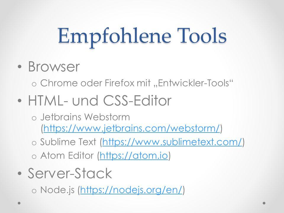 """Empfohlene Tools Browser o Chrome oder Firefox mit """"Entwickler-Tools HTML- und CSS-Editor o Jetbrains Webstorm (https://www.jetbrains.com/webstorm/)https://www.jetbrains.com/webstorm/ o Sublime Text (https://www.sublimetext.com/)https://www.sublimetext.com/ o Atom Editor (https://atom.io)https://atom.io Server-Stack o Node.js (https://nodejs.org/en/)https://nodejs.org/en/"""