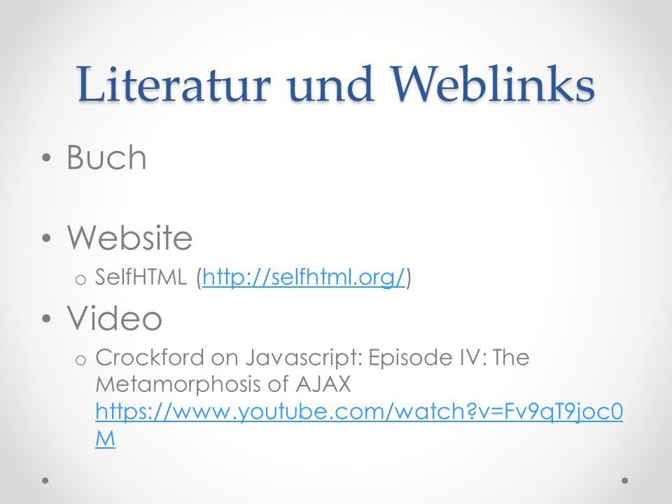 Literatur und Weblinks Buch Website o SelfHTML (http://selfhtml.org/)http://selfhtml.org/ Video o Crockford on Javascript: Episode IV: The Metamorphosis of AJAX https://www.youtube.com/watch v=Fv9qT9joc0 M https://www.youtube.com/watch v=Fv9qT9joc0 M