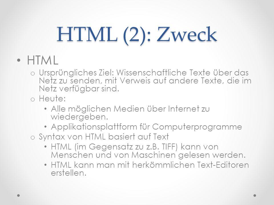 HTML (2): Zweck HTML o Ursprüngliches Ziel: Wissenschaftliche Texte über das Netz zu senden, mit Verweis auf andere Texte, die im Netz verfügbar sind.