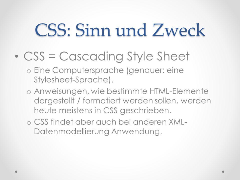 CSS: Sinn und Zweck CSS = Cascading Style Sheet o Eine Computersprache (genauer: eine Stylesheet-Sprache).