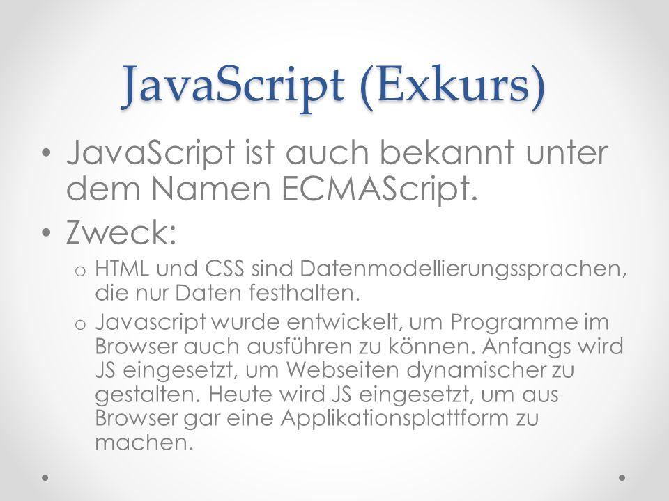 JavaScript (Exkurs) JavaScript ist auch bekannt unter dem Namen ECMAScript.