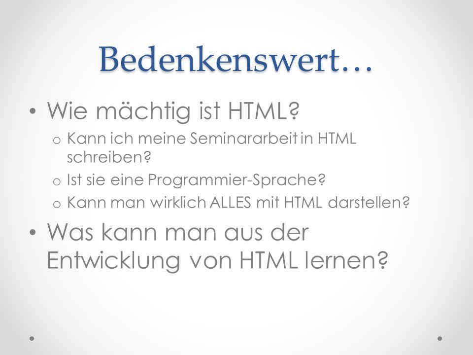 Bedenkenswert… Wie mächtig ist HTML. o Kann ich meine Seminararbeit in HTML schreiben.