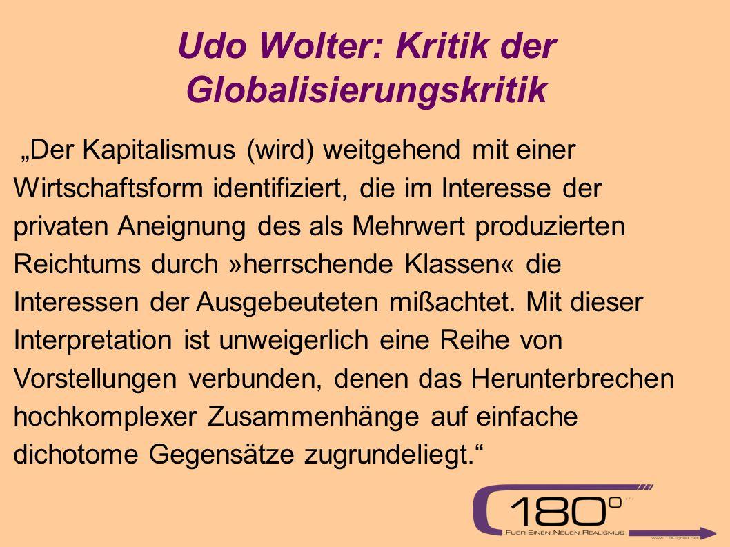 """Udo Wolter: Kritik der Globalisierungskritik """"Der Kapitalismus (wird) weitgehend mit einer Wirtschaftsform identifiziert, die im Interesse der privaten Aneignung des als Mehrwert produzierten Reichtums durch »herrschende Klassen« die Interessen der Ausgebeuteten mißachtet."""