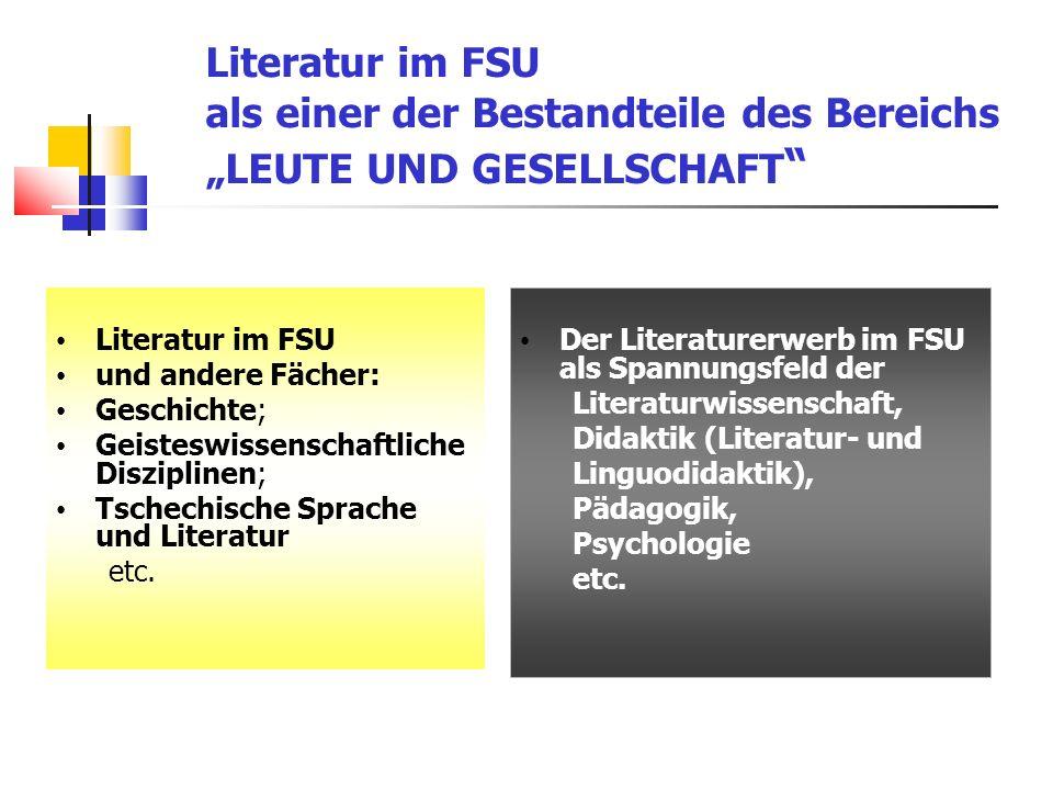 """Literatur im FSU als einer der Bestandteile des Bereichs """"LEUTE UND GESELLSCHAFT Literatur im FSU und andere Fächer: Geschichte; Geisteswissenschaftliche Disziplinen; Tschechische Sprache und Literatur etc."""