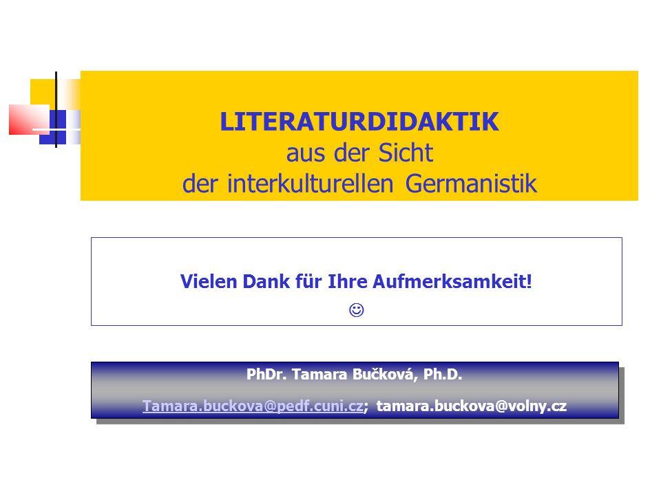 LITERATURDIDAKTIK aus der Sicht der interkulturellen Germanistik Vielen Dank für Ihre Aufmerksamkeit.