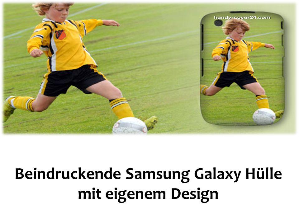 Beindruckende Samsung Galaxy Hülle mit eigenem Design