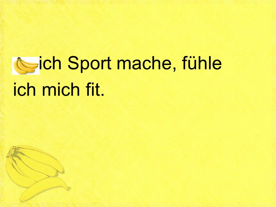 ich Sport mache, fühle ich mich fit.