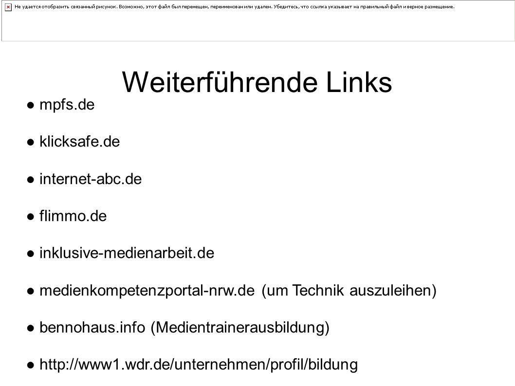 ● mpfs.de ● klicksafe.de ● internet-abc.de ● flimmo.de ● inklusive-medienarbeit.de ● medienkompetenzportal-nrw.de (um Technik auszuleihen) ● bennohaus.info (Medientrainerausbildung) ● http://www1.wdr.de/unternehmen/profil/bildung Weiterführende Links
