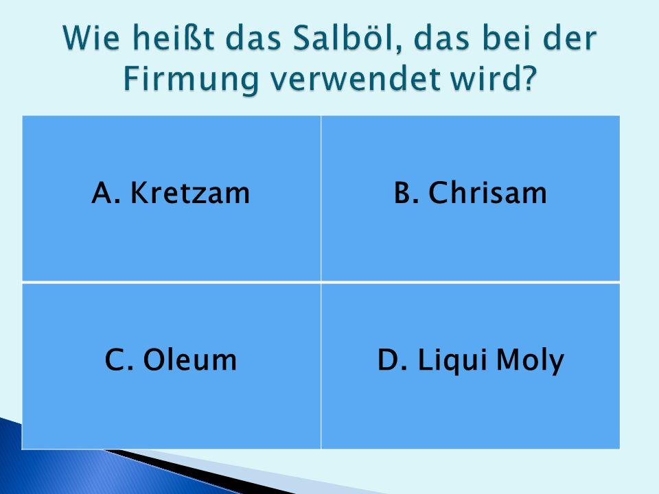 A. KretzamB. Chrisam C. OleumD. Liqui Moly