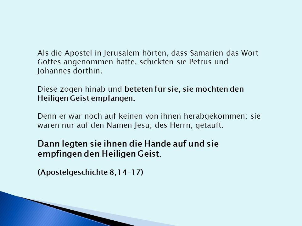 Als die Apostel in Jerusalem hörten, dass Samarien das Wort Gottes angenommen hatte, schickten sie Petrus und Johannes dorthin.