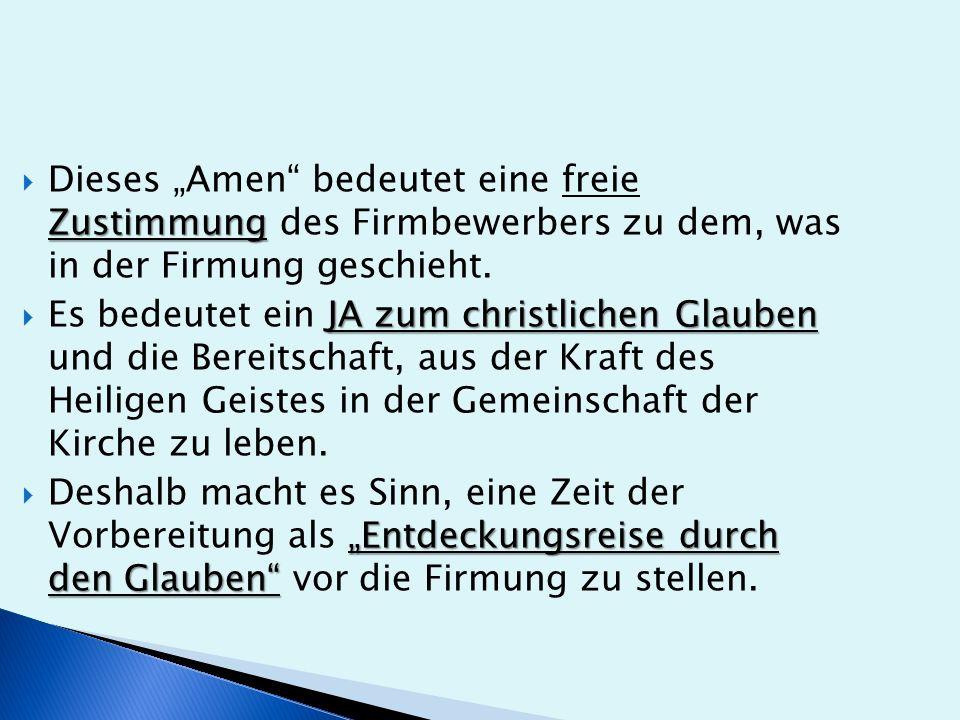 """Zustimmung  Dieses """"Amen bedeutet eine freie Zustimmung des Firmbewerbers zu dem, was in der Firmung geschieht."""