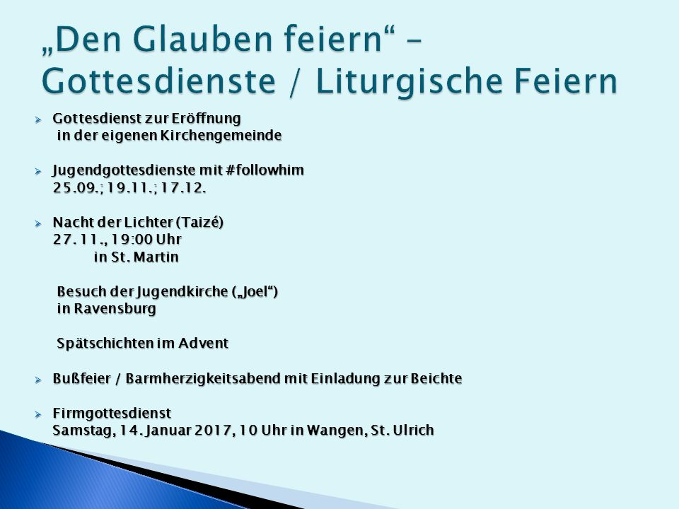  Gottesdienst zur Eröffnung in der eigenen Kirchengemeinde in der eigenen Kirchengemeinde  Jugendgottesdienste mit #followhim 25.09.; 19.11.; 17.12.