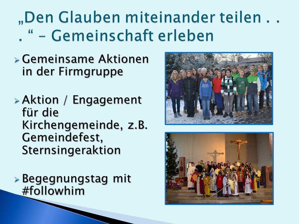  Gemeinsame Aktionen in der Firmgruppe  Aktion / Engagement für die Kirchengemeinde, z.B.