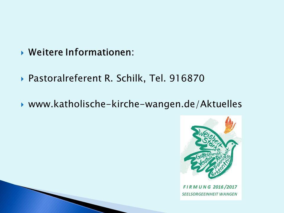  Weitere Informationen:  Pastoralreferent R. Schilk, Tel.
