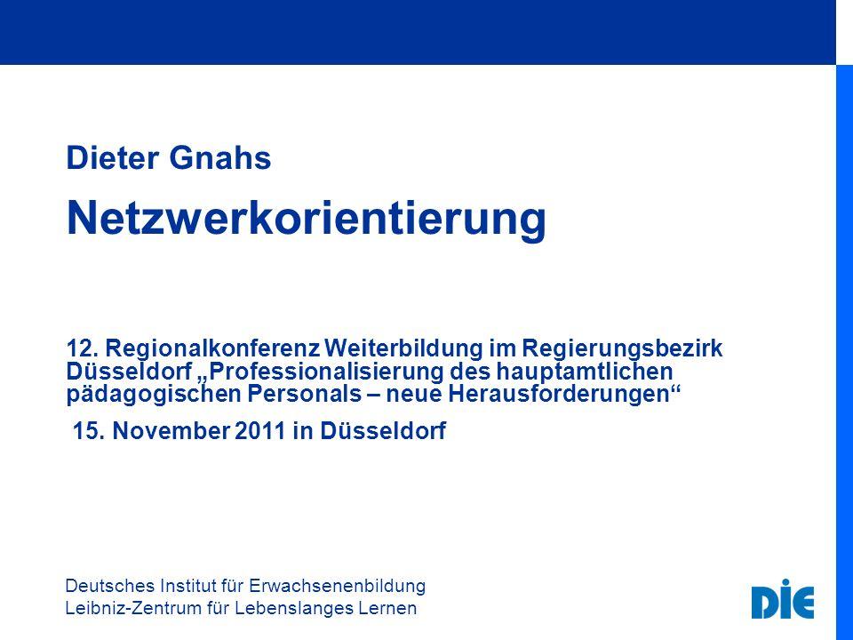 Deutsches Institut für Erwachsenenbildung Leibniz-Zentrum für Lebenslanges Lernen Dieter Gnahs Netzwerkorientierung 12.