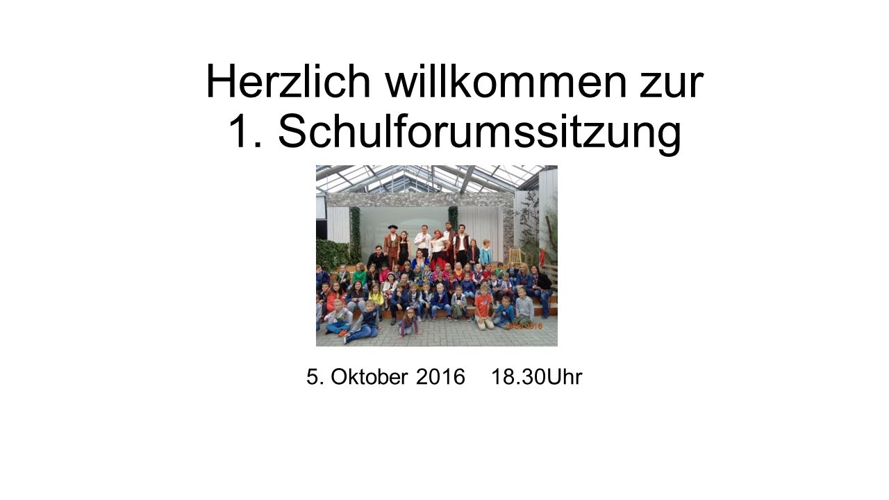 5. Oktober 2016 18.30Uhr Herzlich willkommen zur 1. Schulforumssitzung