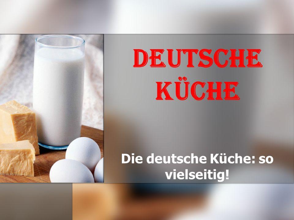 Deutsche Küche Die deutsche Küche: so vielseitig!