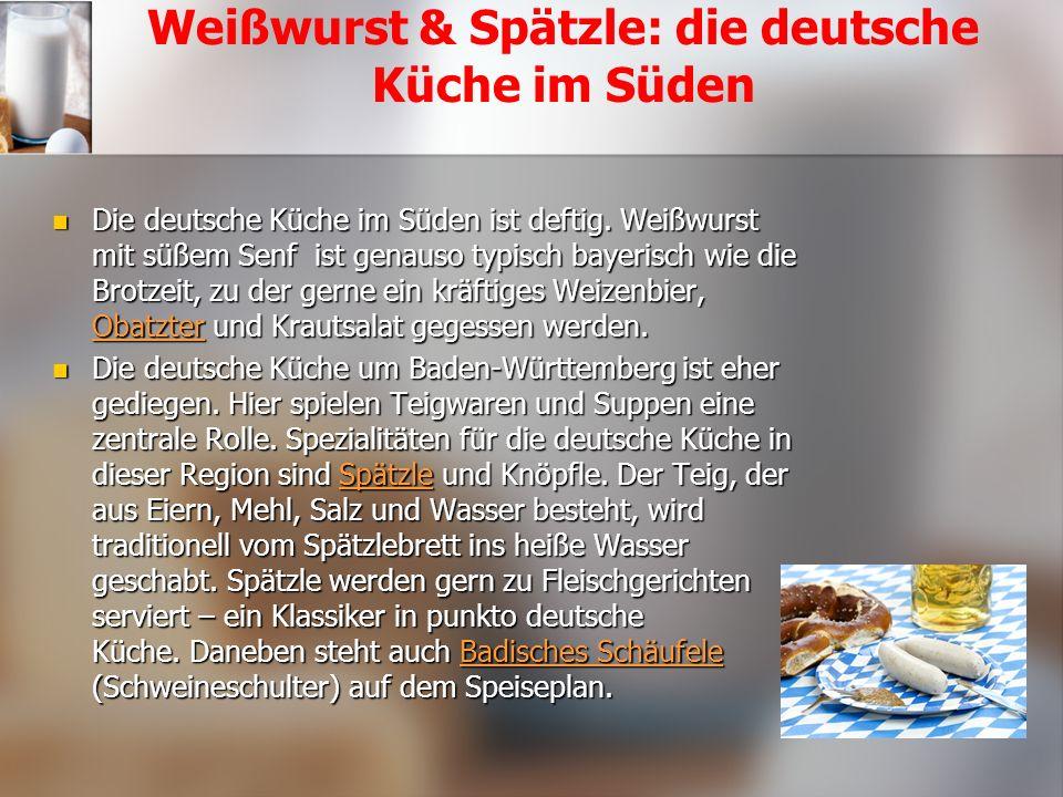 Weißwurst & Spätzle: die deutsche Küche im Süden Die deutsche Küche im Süden ist deftig.