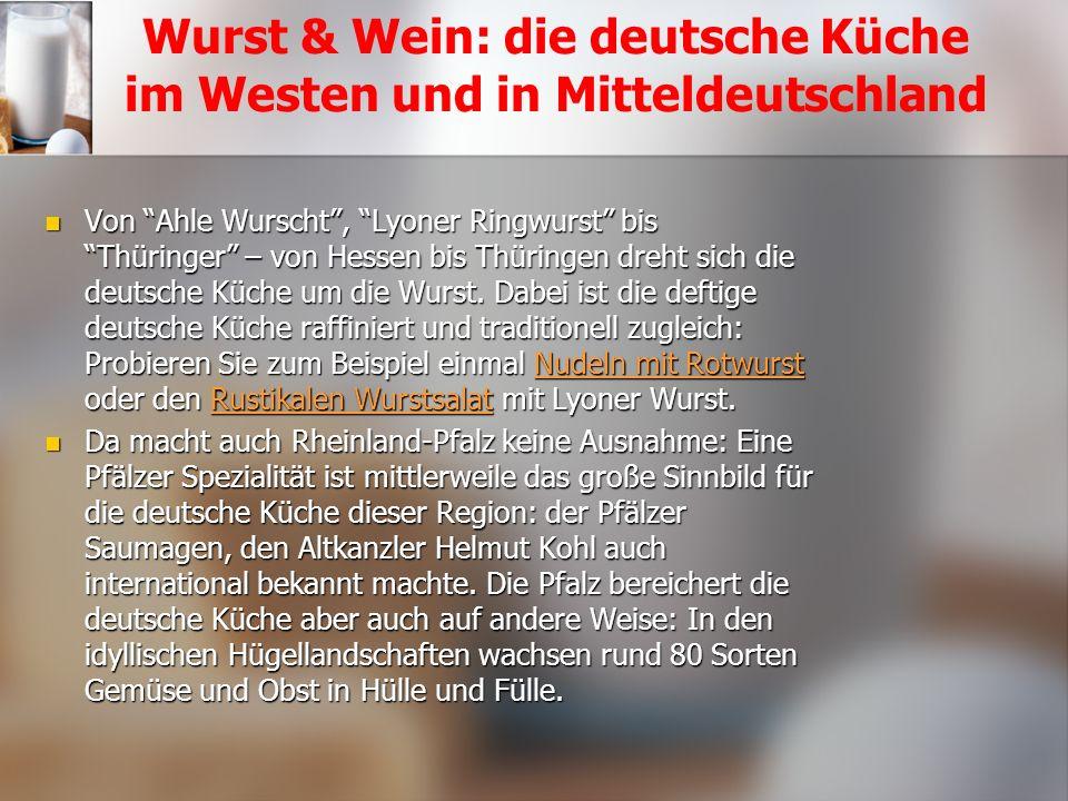 Wurst & Wein: die deutsche Küche im Westen und in Mitteldeutschland Von Ahle Wurscht , Lyoner Ringwurst bis Thüringer – von Hessen bis Thüringen dreht sich die deutsche Küche um die Wurst.