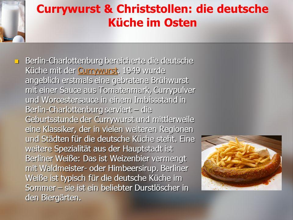 Currywurst & Christstollen: die deutsche Küche im Osten Berlin-Charlottenburg bereicherte die deutsche Küche mit der Currywurst.