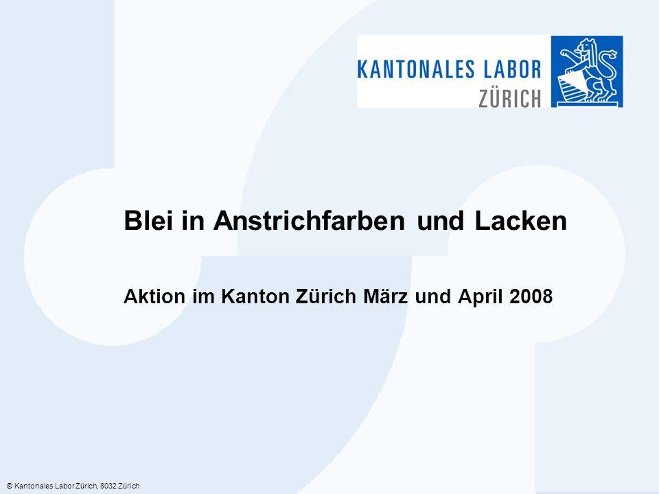 © Kantonales Labor Zürich, 8032 Zürich Blei in Anstrichfarben und Lacken Aktion im Kanton Zürich März und April 2008