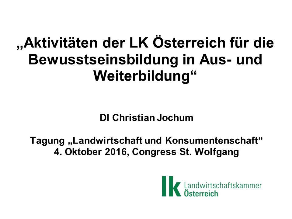 """""""Aktivitäten der LK Österreich für die Bewusstseinsbildung in Aus- und Weiterbildung DI Christian Jochum Tagung """"Landwirtschaft und Konsumentenschaft 4."""
