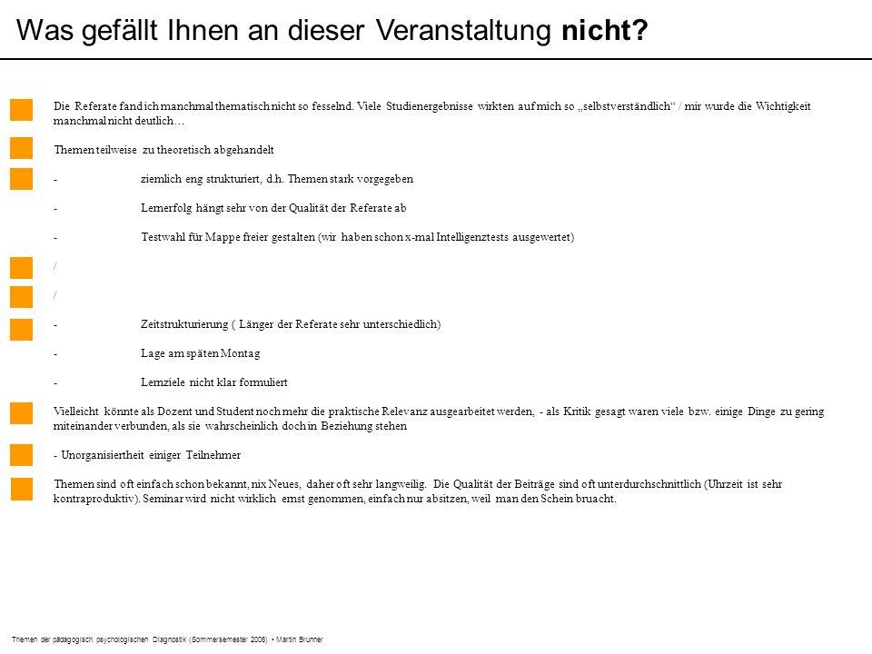 Themen der pädagogisch psychologischen Diagnostik (Sommersemester 2006) Martin Brunner Was gefällt Ihnen an dieser Veranstaltung nicht.