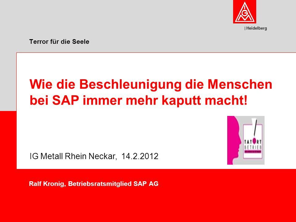 Heidelberg Ralf Kronig, Betriebsratsmitglied SAP AG Wie die Beschleunigung die Menschen bei SAP immer mehr kaputt macht.