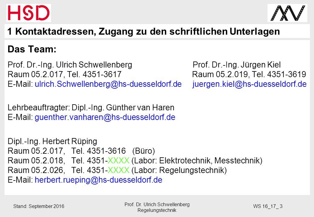 Stand: September 2016 WS 16_17_ 3 Prof. Dr. Ulrich Schwellenberg Regelungstechnik Das Team: Prof.