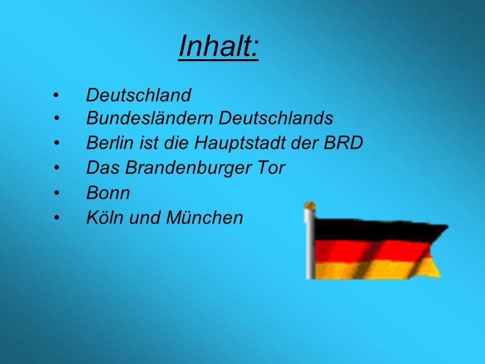 Inhalt: Bundesländern Deutschlands Berlin ist die Hauptstadt der BRD Das Brandenburger Tor Bonn Köln und München Deutschland