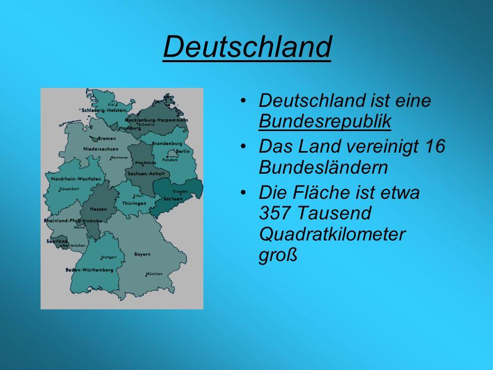 Deutschland ist eine Bundesrepublik Das Land vereinigt 16 Bundesländern Die Fläche ist etwa 357 Tausend Quadratkilometer groß