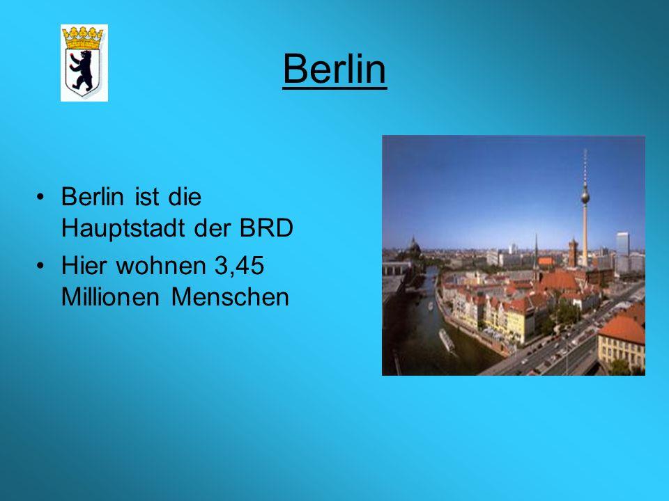 Berlin Berlin ist die Hauptstadt der BRD Hier wohnen 3,45 Millionen Menschen