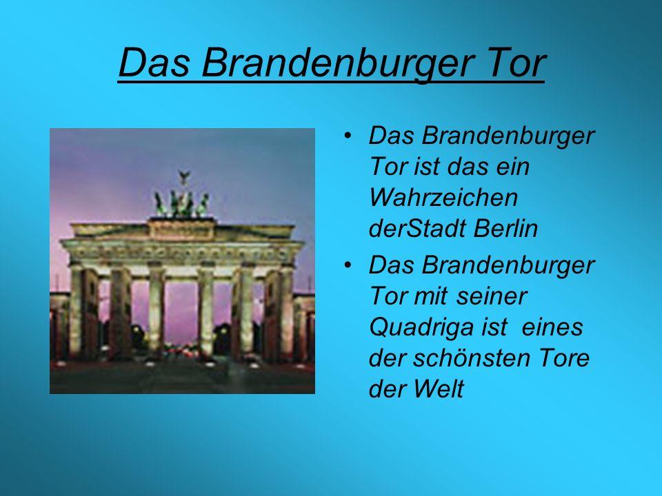 Das Brandenburger Tor Das Brandenburger Tor ist das ein Wahrzeichen derStadt Berlin Das Brandenburger Tor mit seiner Quadriga ist eines der schönsten Tore der Welt