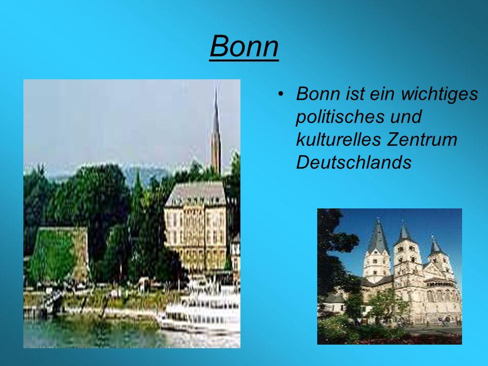 Bonn Bonn ist ein wichtiges politisches und kulturelles Zentrum Deutschlands