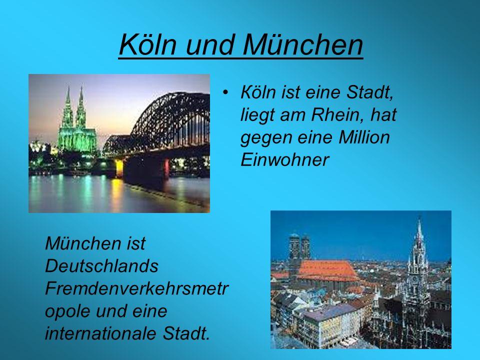 Köln und München Кöln ist eine Stadt, liegt am Rhein, hat gegen eine Million Einwohner München ist Deutschlands Fremdenverkehrsmetr opole und eine internationale Stadt.