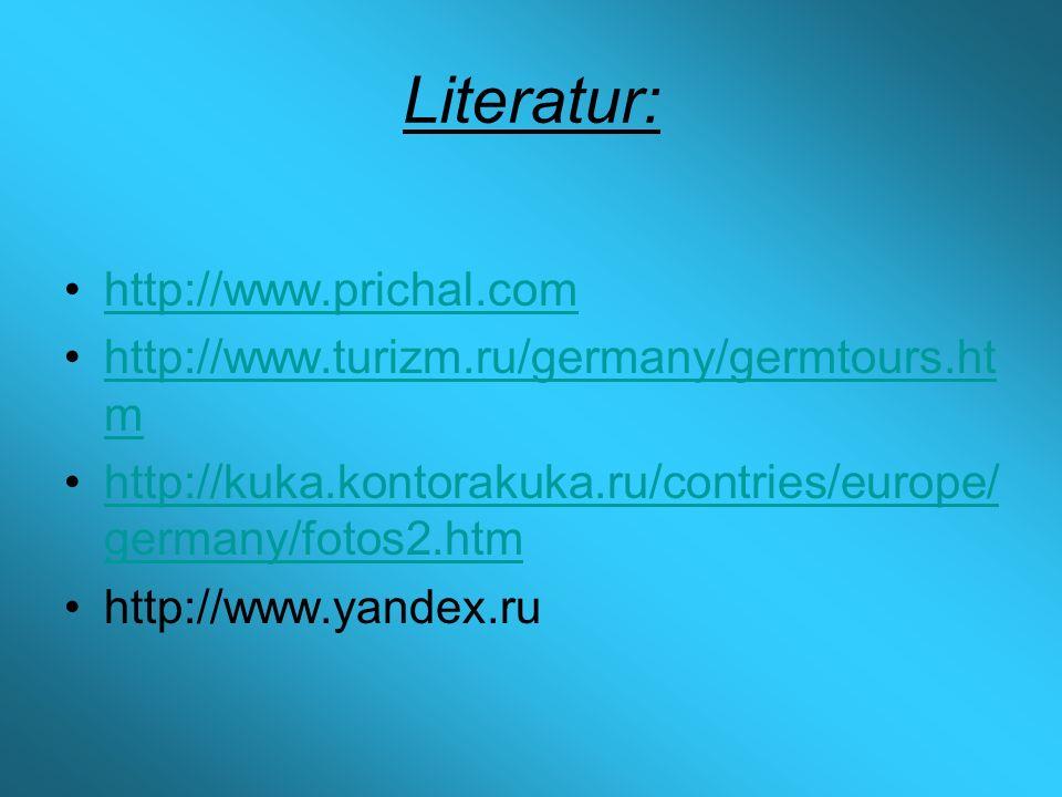 Literatur: http://www.prichal.com http://www.turizm.ru/germany/germtours.ht mhttp://www.turizm.ru/germany/germtours.ht m http://kuka.kontorakuka.ru/contries/europe/ germany/fotos2.htmhttp://kuka.kontorakuka.ru/contries/europe/ germany/fotos2.htm http://www.yandex.ru